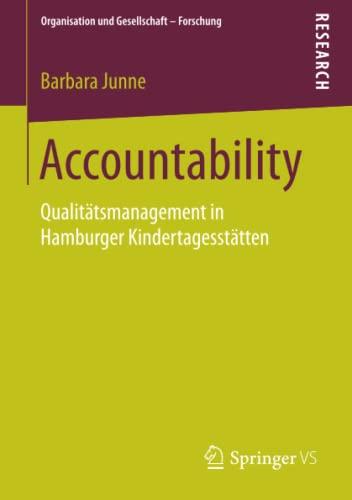 9783658136512: Accountability: Qualitätsmanagement in Hamburger Kindertagesstätten (Organisation und Gesellschaft - Forschung) (German Edition)