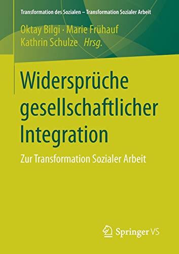 Widersprüche gesellschaftlicher Integration : Zur Transformation Sozialer: Oktay Bilgi