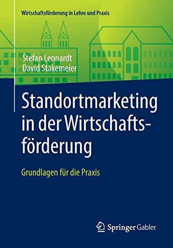 9783658139377: Standortmarketing in der Wirtschaftsförderung: Grundlagen für die Praxis (Wirtschaftsförderung in Lehre und Praxis)