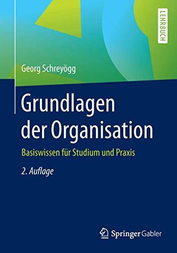 9783658139582: Grundlagen der Organisation: Basiswissen für Studium und Praxis