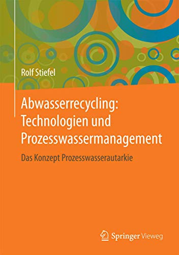 9783658139919: Abwasserrecycling: Technologien und Prozesswassermanagement: Das Konzept Prozesswasserautarkie (German Edition)