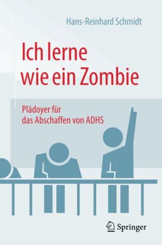 9783658141295: Ich lerne wie ein Zombie: Plädoyer für das Abschaffen von ADHS