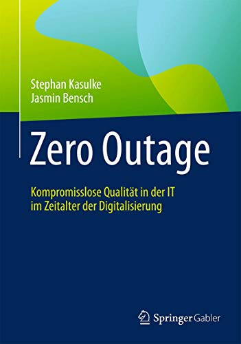 Zero Outage: Kompromisslose Qualitat in der IT im Zeitalter der Digitalisierung: Stephan Kasulke, ...
