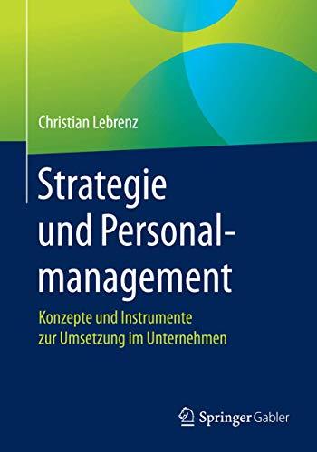 9783658143299: Strategie und Personalmanagement: Konzepte und Instrumente zur Umsetzung im Unternehmen (German Edition)