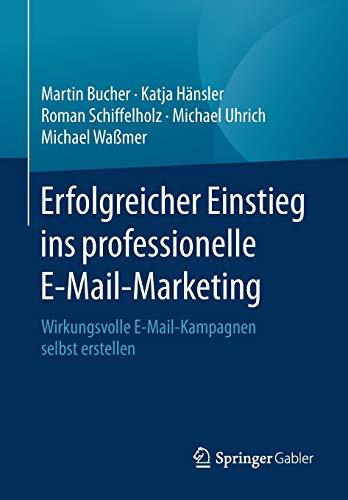 9783658143763: Erfolgreicher Einstieg ins professionelle E-Mail-Marketing: Wirkungsvolle E-Mail-Kampagnen selbst erstellen