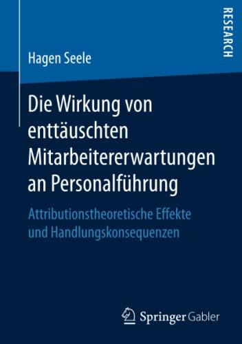 9783658146177: Die Wirkung von enttäuschten Mitarbeitererwartungen an Personalführung: Attributionstheoretische Effekte und Handlungskonsequenzen (German Edition)