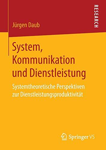 9783658147341: System, Kommunikation und Dienstleistung: Systemtheoretische Perspektiven zur Dienstleistungsproduktivität