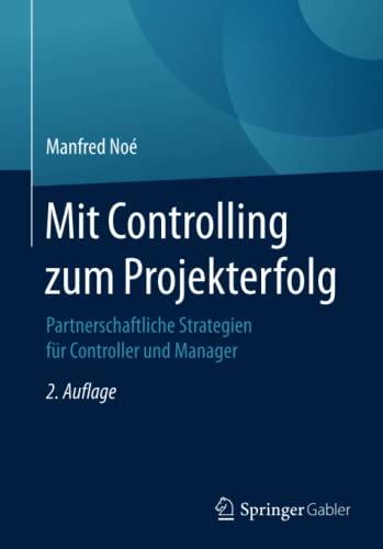 9783658147983: Mit Controlling zum Projekterfolg: Partnerschaftliche Strategien für Controller und Manager