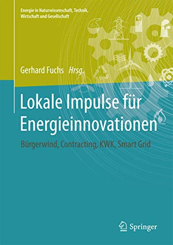 9783658148003: Lokale Impulse für Energieinnovationen: Bürgerwind, Contracting, Kraft-Wärme-Kopplung, Smart Grid (Energie in Naturwissenschaft, Technik, Wirtschaft Und Gesellschaft)
