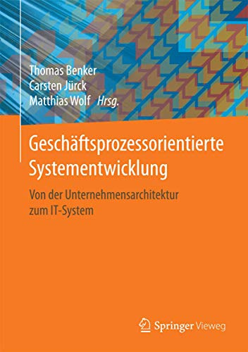 9783658148256: Geschäftsprozessorientierte Systementwicklung: Von der Unternehmensarchitektur zum IT-System