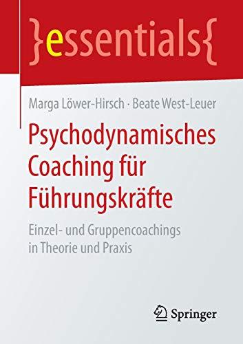 9783658148553: Psychodynamisches Coaching für Führungskräfte: Einzel- und Gruppencoachings in Theorie und Praxis (essentials)