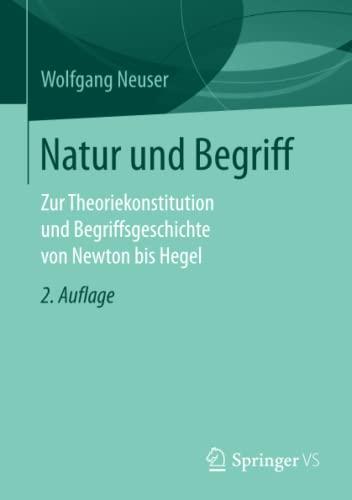 9783658151416: Natur und Begriff: Zur Theoriekonstitution und Begriffsgeschichte von Newton bis Hegel (German Edition)
