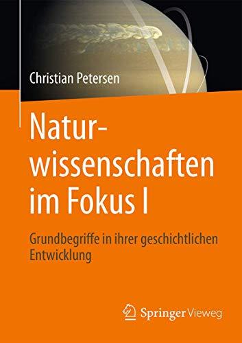 Naturwissenschaften im Fokus I. Geschichtliche Entwicklung, Grundbegriffe,: CHRISTIAN PETERSEN