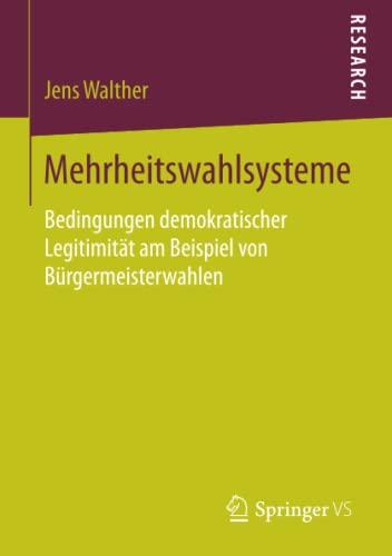 Mehrheitswahlsysteme: Bedingungen demokratischer Legitimitat am Beispiel von Burgermeisterwahlen: ...