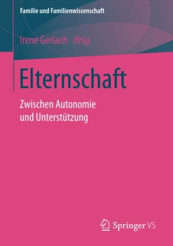 Elternschaft: Zwischen Autonomie und Unterstutzung (Familie und Familienwissenschaft): Irene Gerlach