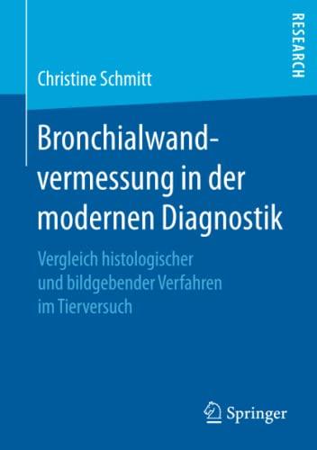 Bronchialwandvermessung in der modernen Diagnostik. Vergleich histologischer: Schmitt, Christine: