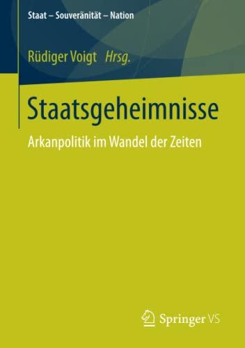 Staatsgeheimnisse: Arkanpolitik im Wandel der Zeiten (Staat - Souveranitat - Nation): Rudiger Voigt