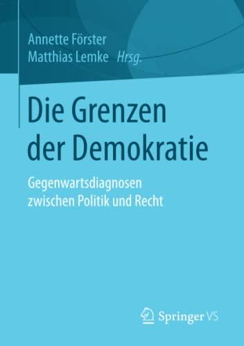 Die Grenzen Der Demokratie: Gegenwartsdiagnosen Zwischen Politik Und Recht (Paperback)