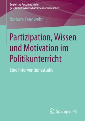 Partizipation, Wissen Und Motivation Im Politikunterricht: Eine Interventionsstudie (Paperback): ...