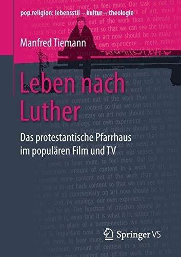 Leben nach Luther: Das protestantische Pfarrhaus im popularen Film und TV (pop.religion: lebensstil...