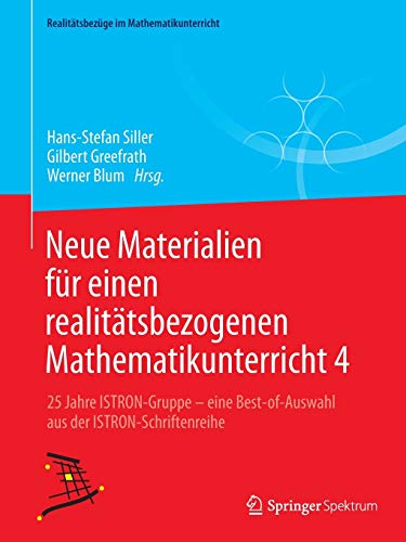 9783658175986: Neue Materialien für einen realitätsbezogenen Mathematikunterricht 4: 25 Jahre ISTRON-Gruppe - eine Best-of-Auswahl aus der ISTRON-Schriftenreihe (Realitätsbezüge im Mathematikunterricht)