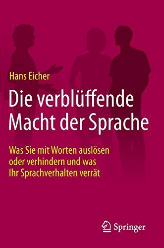 9783658186623: Die verblüffende Macht der Sprache: Was Sie mit Worten auslösen oder verhindern und was Ihr Sprachverhalten verrät (German Edition)