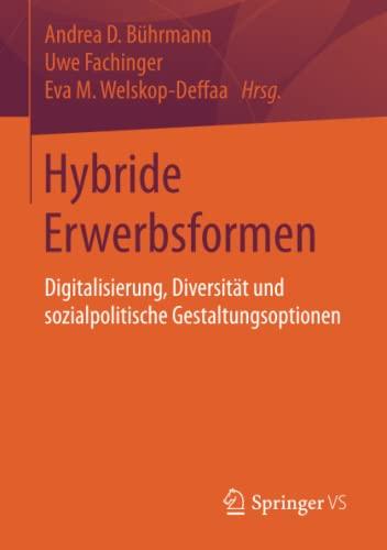 Hybride Erwerbsformen: Digitalisierung, Diversitat und sozialpolitische Gestaltungsoptionen: Andrea...