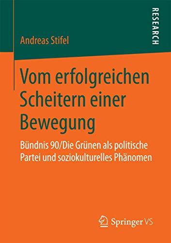Vom erfolgreichen Scheitern einer Bewegung: Bundnis 90/Die Grunen als politische Partei und ...