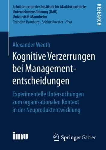 Kognitive Verzerrungen bei Managemententscheidungen: Experimentelle Untersuchungen zum ...