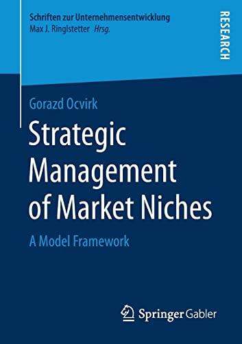 9783658203634: Strategic Management of Market Niches: A Model Framework (Schriften zur Unternehmensentwicklung)
