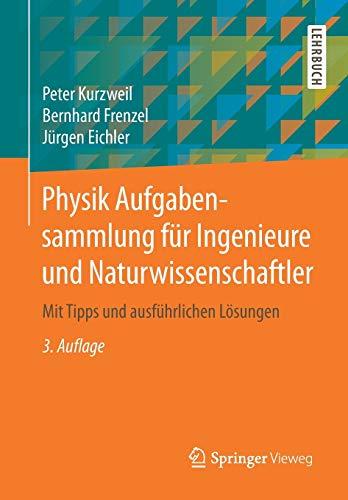 9783658212599: Physik Aufgabensammlung für Ingenieure und Naturwissenschaftler: Mit Tipps und ausführlichen Lösungen