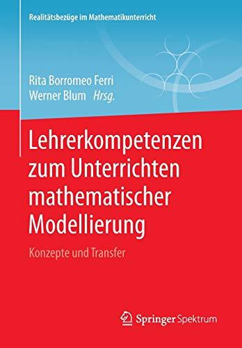 Lehrerkompetenzen zum Unterrichten mathematischer Modellierung : Konzepte: Werner Blum