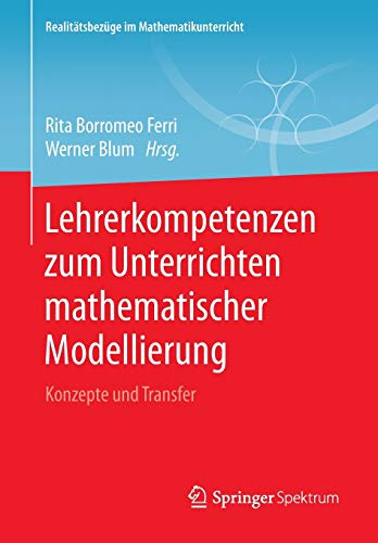 9783658226152: Lehrerkompetenzen zum Unterrichten mathematischer Modellierung: Konzepte und Transfer (Realitätsbezüge im Mathematikunterricht)