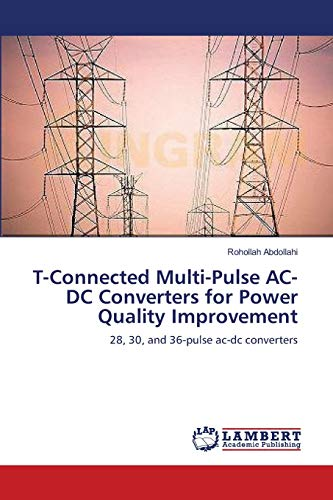 9783659000508: T-Connected Multi-Pulse AC-DC Converters for Power Quality Improvement: 28, 30, and 36-pulse ac-dc converters