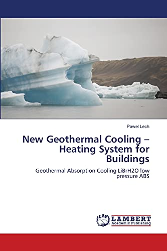 9783659000577: New Geothermal Cooling – Heating System for Buildings: Geothermal Absorption Cooling LiBrH2O low pressure ABS