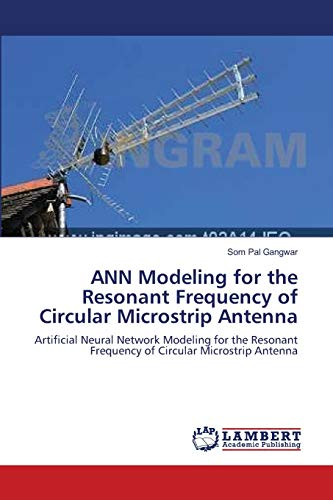 9783659001390: ANN Modeling for the Resonant Frequency of Circular Microstrip Antenna: Artificial Neural Network Modeling for the Resonant Frequency of Circular Microstrip Antenna