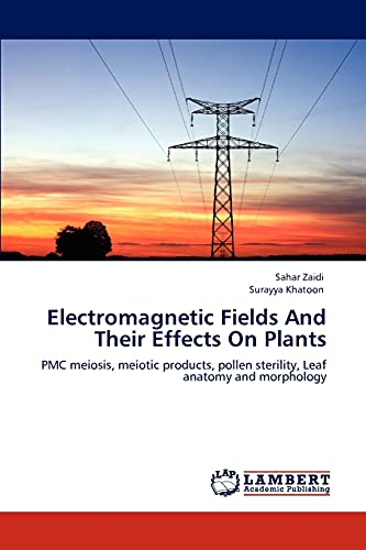 9783659001864: Electromagnetic Fields And Their Effects On Plants: PMC meiosis, meiotic products, pollen sterility, Leaf anatomy and morphology