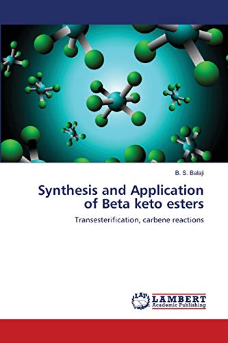 Synthesis and Application of Beta Keto Esters: B S Balaji