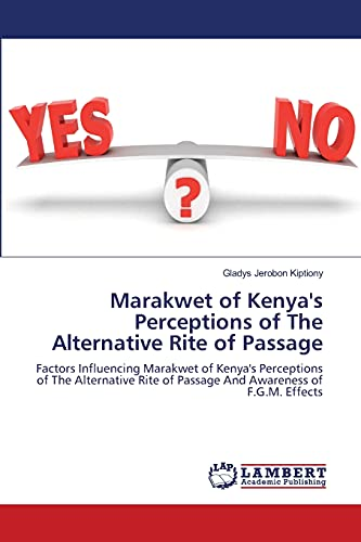 9783659002373: Marakwet of Kenya's Perceptions of The Alternative Rite of Passage: Factors Influencing Marakwet of Kenya's Perceptions of The Alternative Rite of Passage And Awareness of F.G.M. Effects