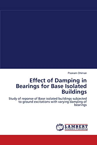 Effect of Damping in Bearings for Base Isolated Buildings: Poonam Dhiman