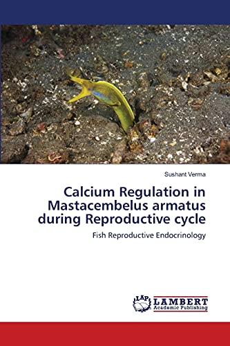 Calcium Regulation in Mastacembelus armatus during Reproductive: Sushant Verma