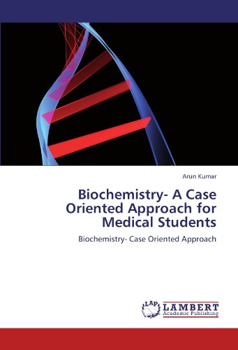 Biochemistry- A Case Oriented Approach for Medical Students: Arun Kumar