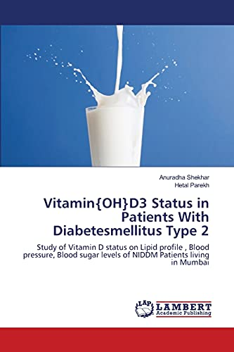 9783659002465: Vitamin{OH}D3 Status in Patients With Diabetesmellitus Type 2: Study of Vitamin D status on Lipid profile , Blood pressure, Blood sugar levels of NIDDM Patients living in Mumbai