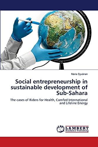 9783659002519: Social entrepreneurship in sustainable development of Sub-Sahara: The cases of Riders for Health, Camfed International and Lifeline Energy