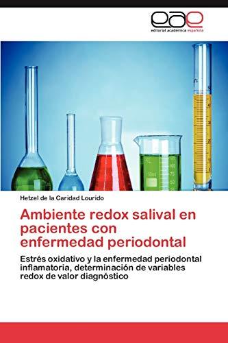 9783659002908: Ambiente redox salival en pacientes con enfermedad periodontal: Estrés oxidativo y la enfermedad periodontal inflamatoria, determinación de variables redox de valor diagnóstico (Spanish Edition)