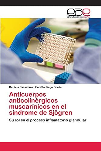 9783659003080: Anticuerpos anticolinérgicos muscarínicos en el síndrome de Sjögren: Su rol en el proceso inflamatorio glandular (Spanish Edition)