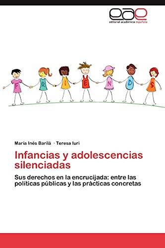 9783659004162: Infancias y adolescencias silenciadas: Sus derechos en la encrucijada: entre las pol�ticas p�blicas y las pr�cticas concretas
