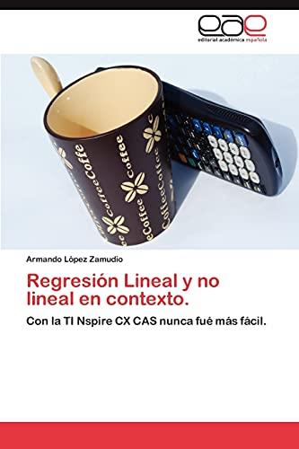 9783659004582: Regresión Lineal y no lineal en contexto.: Con la TI Nspire CX CAS nunca fué más fácil. (Spanish Edition)