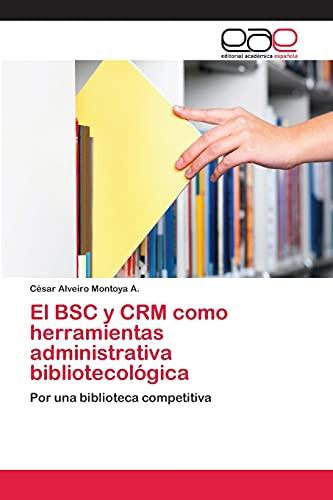 El BSC y Crm Como Herramientas Administrativa Bibliotecologica: CÃ sar Alveiro Montoya A.