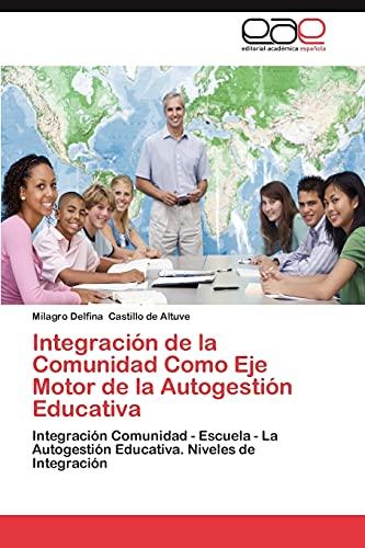 9783659005671: Integración de la Comunidad Como Eje Motor de la Autogestión Educativa: Integración Comunidad - Escuela - La Autogestión Educativa. Niveles de Integración (Spanish Edition)